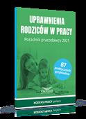 Uprawnienia rodziców w pracy. Poradnik pracodawcy 2021